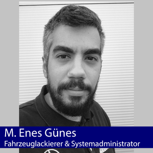 M. Enes Günes | Fahrzeuglackierer, Systemadministrator & Datenschutzbeauftragter